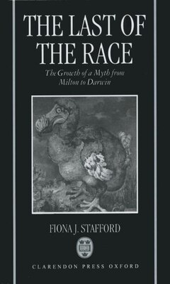 Book The Last of the Race: The Growth of a Myth from Milton to Darwin by Fiona J. Stafford