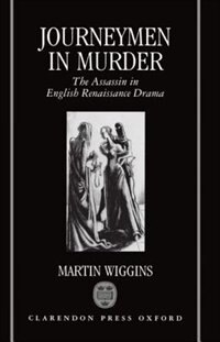 Book Journeymen in Murder: The Assassin in English Renaissance Drama by Martin Wiggins