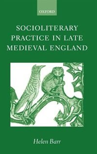 Book Socioliterary Practice in Late Medieval England by Helen Barr