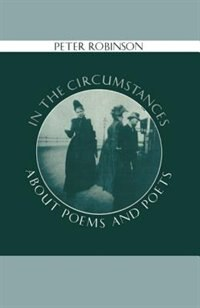 Book In the Circumstances: About Poems and Poets by Peter Robinson