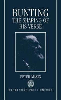 Book Bunting: The Shaping of His Verse by Peter Makin