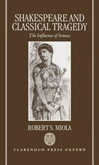 Shakespeare and Classical Tragedy: The Influence of Seneca