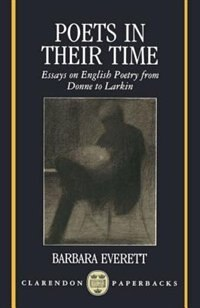 Book Poets in their Time: Essays on English Poetry from Donne to Larkin by Barbara Everett