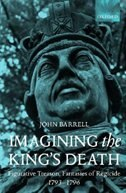 Book Imagining the Kings Death: Figurative Treason, Fantasies of Regicide, 1793-1796 by John Barrell