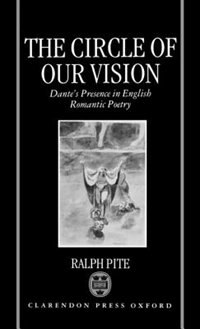 Book The Circle of Our Vision: Dantes Presence in English Romantic Poetry by Ralph Pite