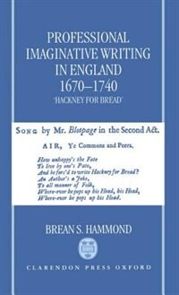 Book Professional Imaginative Writing in England, 1670-1740: `Hackney for Bread by Brean S. Hammond