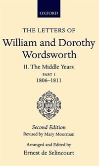 Book The Letters of William and Dorothy Wordsworth: Volume II. The Middle Years: Part 1. 1806-1811: The… by William and Dorothy Wordsworth