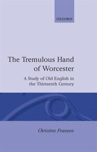 Book The Tremulous Hand of Worcester: A Study of Old English in the Thirteenth Century by Christine Franzen