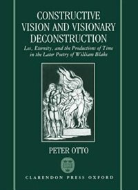 Book Constructive Vision and Visionary Deconstruction: Los, Eternity, and the Productions of Time in the… by Peter Otto