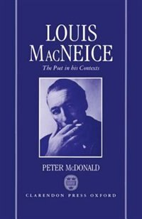 Book Louis MacNeice: The Poet in His Contexts by Peter Mcdonald