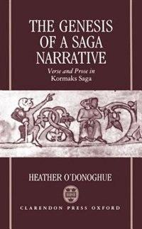 Book The Genesis of a Saga Narrative: Verse and Prose in Kormaks Saga by Heather ODonoghue