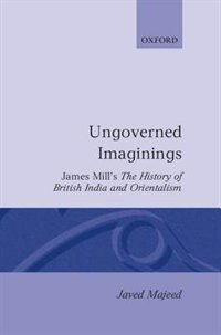 Book Ungoverned Imaginings: James Mills The History of British India and Orientalism by Javed Majeed