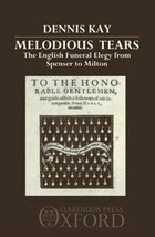 Melodious Tears: The English Funeral Elegy from Spenser to Milton