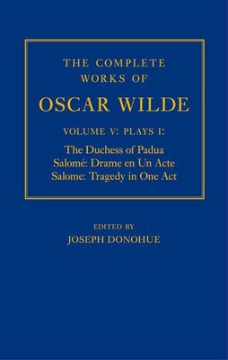Book The Complete Works of Oscar Wilde: Volume V: Plays I: The Duchess of Padua, Salome: Drame en un… by Joseph Donohue