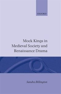 Book Mock Kings in Medieval Society and Renaissance Drama by Sandra Billington