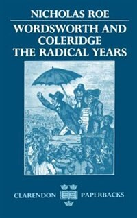 Book Wordsworth and Coleridge: The Radical Years by Nicholas Roe