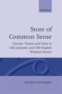 Book A Store of Common Sense: Gnomic Theme and Wisdom in Old Icelandic and Old English Wisdom Poetry by Carolyne Larrington