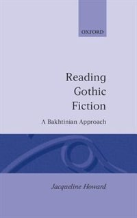 Book Reading Gothic Fiction: A Bakhtinian Approach by Jacqueline Howard