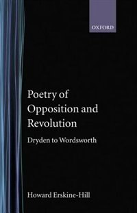 Book Poetry of Opposition and Revolution: Dryden to Wordsworth by Howard Erskine-Hill