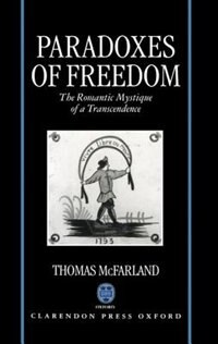 Paradoxes of Freedom: The Romantic Mystique of a Transcendence