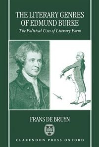 Book The Literary Genres of Edmund Burke: The Political Uses of Literary Form by Frans De Bruyn