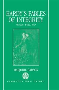Book Hardys Fables of Integrity: Woman, Body, Text by Marjorie Garson