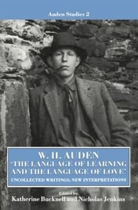 Book W. H. Auden: `The Language of Learning and the Language of Love: Uncollected Writings, New… by Katherine Bucknell