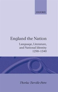 Book England the Nation: Language, Literature, and National Identity, 1290-1340 by Thorlac Turville-Petre
