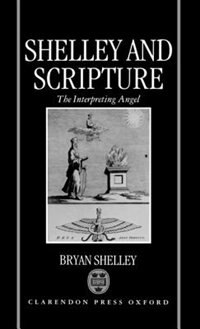 Book Shelley and Scripture: The Interpreting Angel by Bryan Shelley