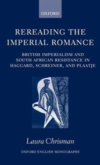 Book Rereading the Imperial Romance: British Imperialism and South African Resistance in Haggard… by Laura Chrisman