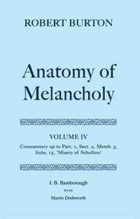 Book Robert Burton: The Anatomy of Melancholy: Volume IV: Commentary up to Part 1, Section 2, Member 3… by J. B. Bamborough