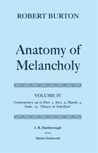 Robert Burton: The Anatomy of Melancholy: Volume IV: Commentary up to Part 1, Section 2, Member 3…