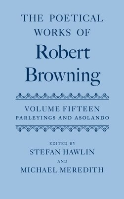 Book The Poetical Works of Robert Browning: Volume XV:  Parleyings  and  Asolando by Stefan Hawlin