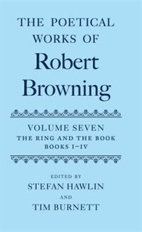Book The Poetical Works of Robert Browning: Volume VII. The Ring and the Book, Books I-IV by Robert Browning