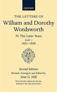 Book The Letters of William and Dorothy Wordsworth: Volume IV. The Later Years: Part 1. 1821-1828 by William and Dorothy Wordsworth