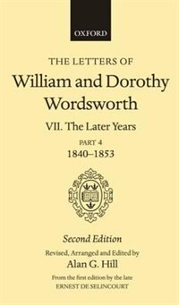 The Letters of William and Dorothy Wordsworth: Volume VII. The Later Years, Part IV, 1840-1853