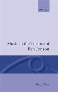 Book Music in the Theatre of Ben Jonson: Music In The Theatre Of Ben Jo by Mary Chan