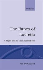 The Rapes of Lucretia: A Myth and its Transformations