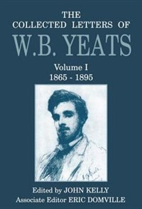 Book The Collected Letters of W. B. Yeats: Volume I: 1865-1895 by W. B. Yeats