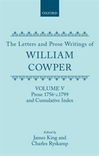 Book The Letters and Prose Writings: V: Prose 1756-c.1799 and Cumulative Index by William Cowper