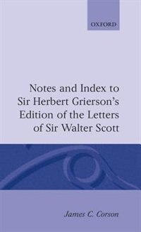 Book Notes and Index to Sir Herbert Griersons Edition of the Letters of Sir Walter Scott by James C. Corson