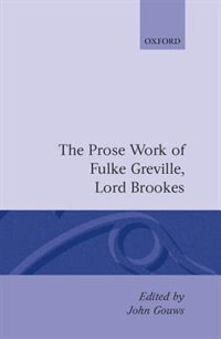 Book The Prose Works of Fulke Greville, Lord Brooke by Fulke Greville