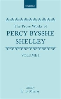 Book The Prose Works of Percy Bysshe Shelley: Volume I by Percy Bysshe Shelley