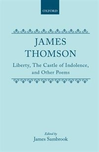 Book Liberty, The Castle of Indolence, and Other Poems: Liberty The Castle Of Indolenc by James Thomson