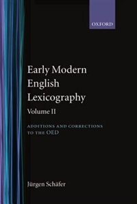 Book Early Modern English Lexicography: Volume II: Additions and Corrections to the OED by Jurgen Schafer