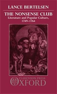 Book The Nonsense Club: Literature and Popular Culture, 1749-1764 by Lance Bertelsen