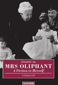 Book Mrs Oliphant: A Fiction to Herself: A Literary Life by Elisabeth Jay