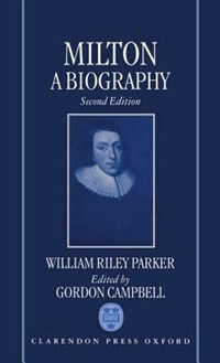 Milton: A Biography: Volume I: The Life by William Riley Parker