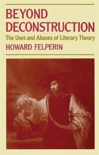 Book Beyond Deconstruction: The Uses and Abuses of Literary Theory by Howard Felperin