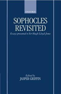 Book Sophocles Revisited: Essays Presented to Sir Hugh Lloyd-Jones by Jasper Griffin